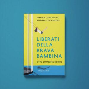 Liberati dalla brava bambina – Maura Gancitano e Andrea Colamedici - Libreria Tlon