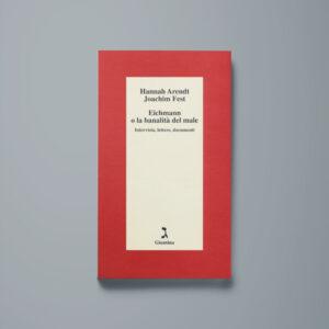 Eichmann o la banalità del male - Hannah Arendt, Joachim Fest - Libreria Tlon