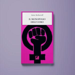 Il monopolio dell'uomo - Anna Kuliscioff - Libreria Tlon