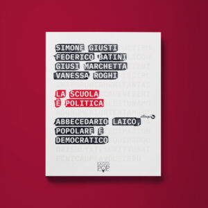 La scuola è politica - Simone Giusti, Federico Batini, Giusi Marchetta, Vanessa Roghi - Libreria Tlon