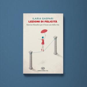 Lezioni di felicità – Ilaria Gaspari - Libreria Tlon