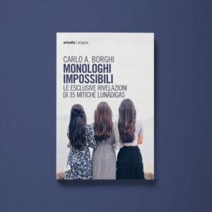 Monologhi impossibili - Carlo Antonio Borghi - Libreria Tlon