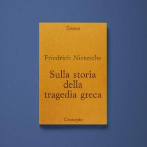 Sulla storia della tragedia greca – Friedrich Nietzsche - Libreria Tlon