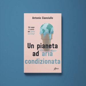 Un pianeta ad aria condizionata – Antonio Cianciullo - Libreria Tlon