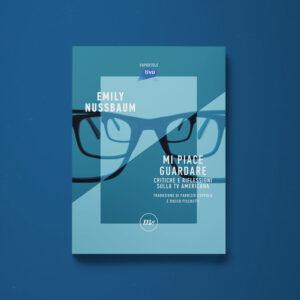 Mi piace guardare. Critiche e riflessioni sulla tv americana - Emily Nussbaum - Libreria Tlon