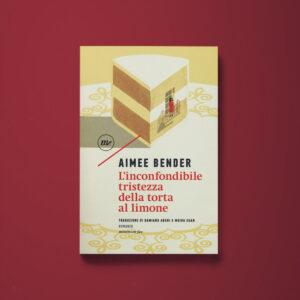L'inconfondibile tristezza della torta al limone - Aimee Bender - Libreria Tlon