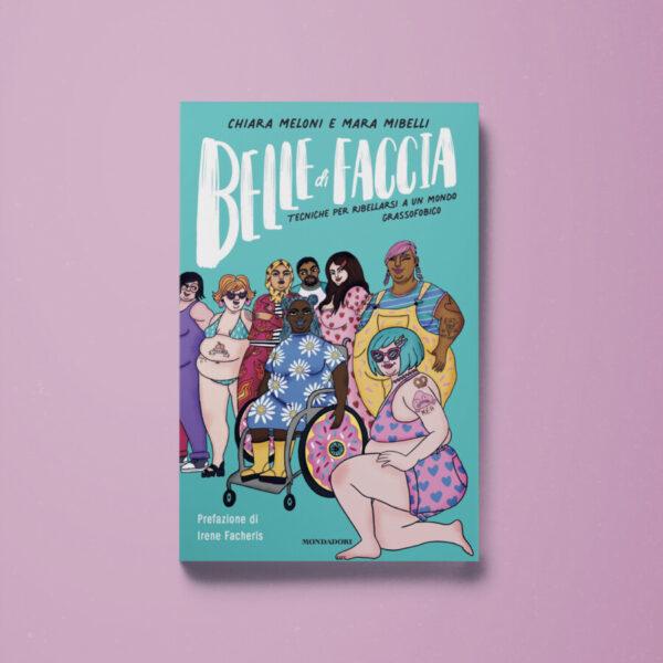 Belle di faccia – Chiara Meloni, Mara Mibelli - Libreria Tlon