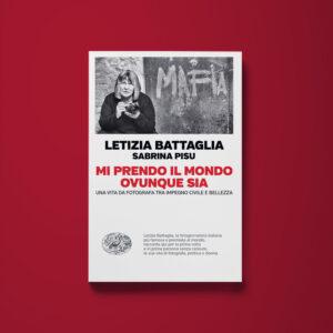 Mi prendo il mondo ovunque sia - Letizia Battaglia, Sabrina Pisu - Libreria Tlon