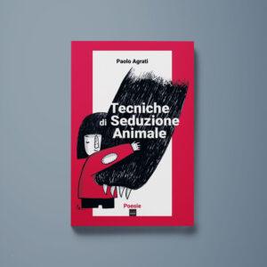Tecniche di seduzione animale - Paolo Agrati - Libreria Tlon
