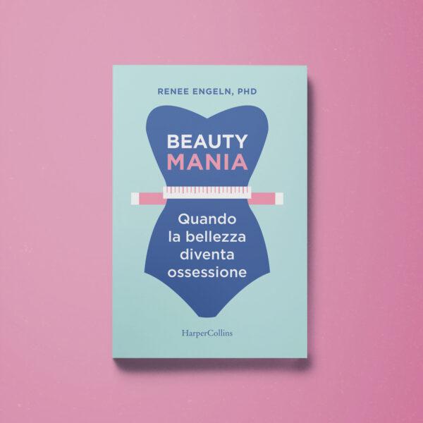 Beauty Mania - Renee Engeln - Libreria Tlon