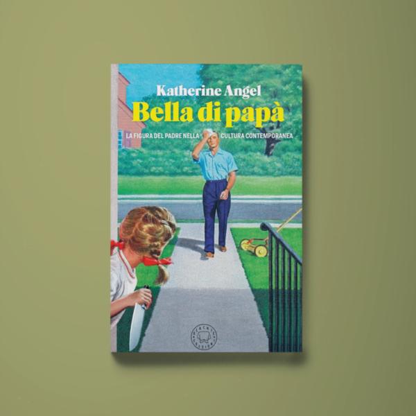 Bella di papà - Katherine Angel - Libreria Tlon