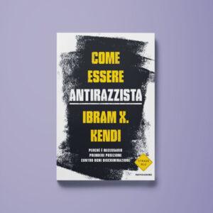 Come essere antirazzista - Ibram X. Kendi - Libreria Tlon
