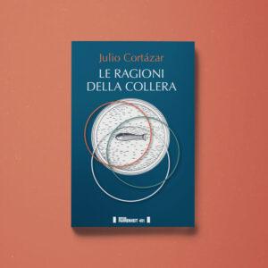 Le ragioni della collera - Julio Cortázar - Libreria Tlon
