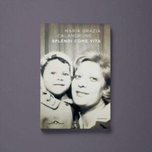 Splendi come vita - Maria Grazia Calandrone - Libreria Tlon