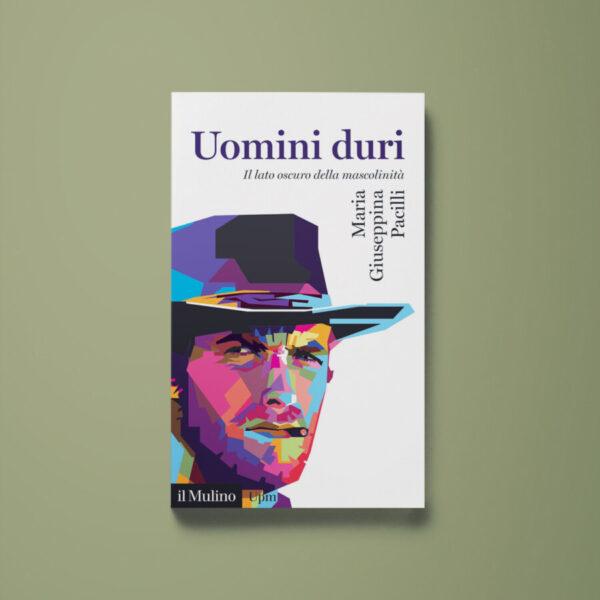 Uomini duri - Maria Giuseppina Pacilli - Libreria Tlon