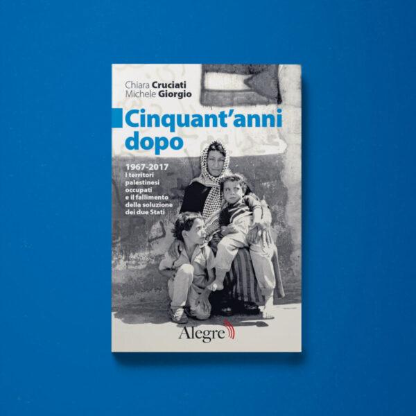 Cinquant'anni dopo - Chiara Cruciati, Michele Giorgio - Libreria Tlon