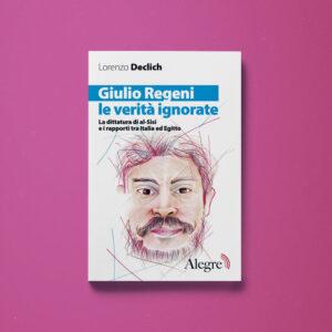 Giulio Regeni, le verità ignorate - Lorenzo Declich - Libreria Tlon