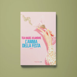 L'anima della festa - Tea Hacic-Vlahovic - Libreria Tlon