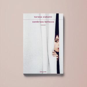 Sembrava bellezza - Teresa Ciabatti - Libreria Tlon
