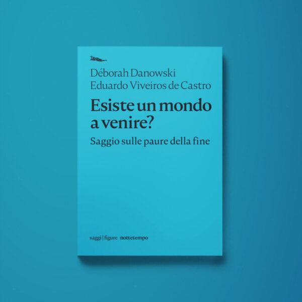 Esiste un mondo a venire? – Deborah Danowski, Eduardo Viveiros de Castro - Libreria Tlon
